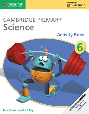 Cambridge Primary Science Stage 6 Activity Book by Fiona Baxter, Liz Dilley