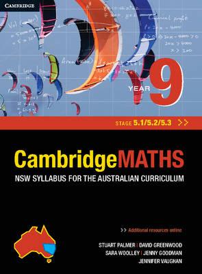 Cambridge Mathematics NSW Syllabus for the Australian Curriculum Year 9 5.1, 5.2 and 5.3 by Stuart Palmer, David Greenwood, Sara Woolley, Jenny Vaughan