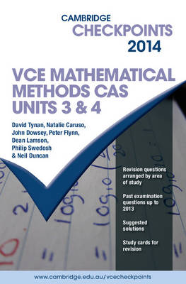 Cambridge Checkpoints VCE Mathematical Methods CAS Units 3 and 4 2014 by Neil Duncan, David Tynan, Natalie Caruso, John Dowsey