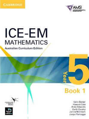 ICE-EM Mathematics Australian Curriculum Edition Year 5 Book 1 by Colin Becker, Howard Cole, Andy Edwards, Garth Gaudry