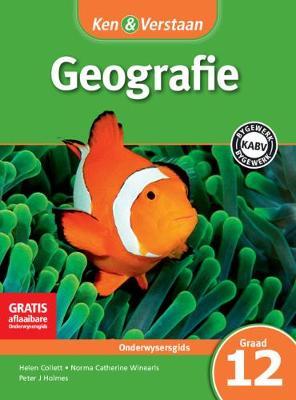 Ken & Verstaan Geografie Onderwysersgids Onderwysersgids by Helen Collett, Peter J. Holmes, Norma Catherine Winearls