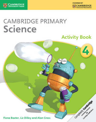 Cambridge Primary Science Stage 4 Activity Book by Fiona Baxter, Liz Dilley, Alan Cross