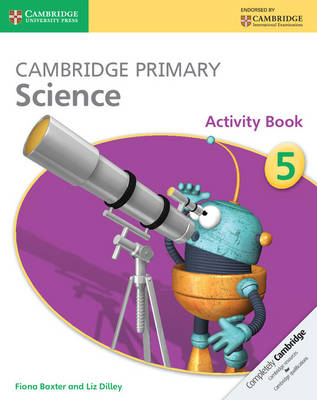 Cambridge Primary Science Stage 5 Activity Book by Fiona Baxter, Liz Dilley