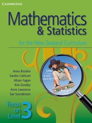 Mathematics and Statistics for the New Zealand Curriculum Focus on Level 3 by Anna Brookie, Sandra Cathcart, Alison Fagan, Kim Goodey