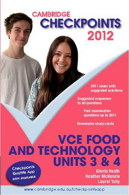 Cambridge Checkpoints VCE Food and Technology Units 3 and 4 2012 by Glenis Heath, Heather McKenzie, Laurel Tully