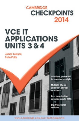 Cambridge Checkpoints VCE IT Applications Units 3 and 4 2014 by Colin Potts, James Lawson