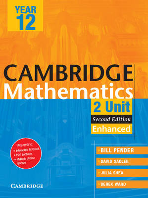 Cambridge 2 Unit Mathematics Year 12 Enhanced Version by William Pender, David Saddler, Julia Shea, Derek Ward