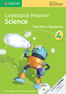 Cambridge Primary Science Stage 4 Teacher's Resource Book with CD-ROM by Fiona Baxter, Liz Dilley, Alan Cross