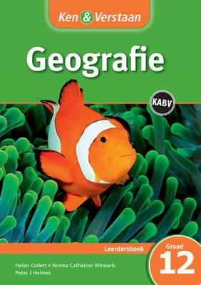 Ken & Verstaan Geografie Leerdersboek Leerdersboek by Helen Collett, Peter J. Holmes, Norma Catherine Winearls