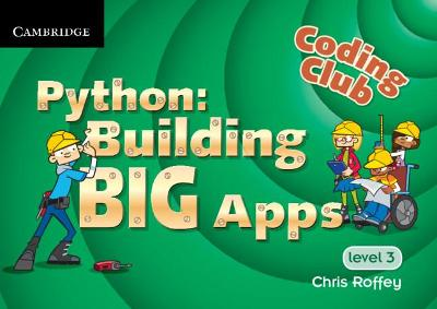 Coding Club Python: Building Big Apps Level 3 by Chris Roffey