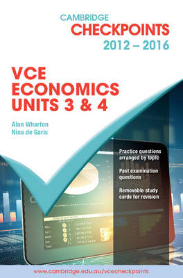 Cambridge Checkpoints VCE Economics Units 3 and 4 2012-16 by Alan Wharton, Nina de Garis