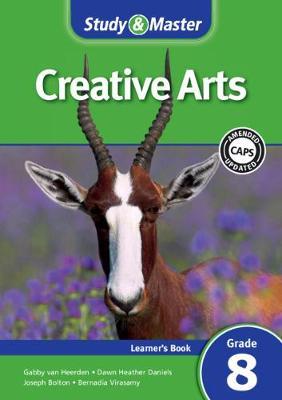 Study and Master Creative Arts Grade 8 for CAPS Learner's Book by Joseph Bolton, Gabby van Heerden, Dawn Heather Daniels, Bernadia Virasamy