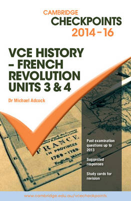 Cambridge Checkpoints VCE History - French Revolution 2014-16 by Michael Adcock