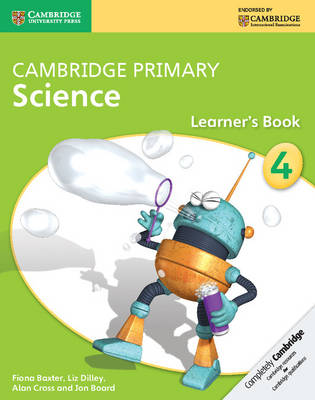 Cambridge Primary Science Stage 4 Learner's Book by Fiona Baxter, Liz Dilley, Alan Cross, Jon Board