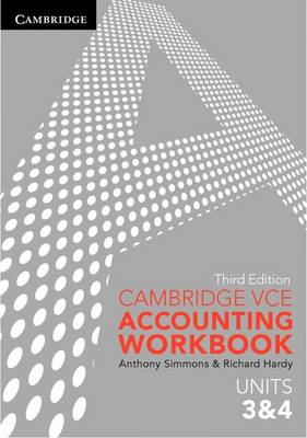 Cambridge VCE Accounting Units 3 and 4 Workbook by Anthony Simmons, Richard Hardy