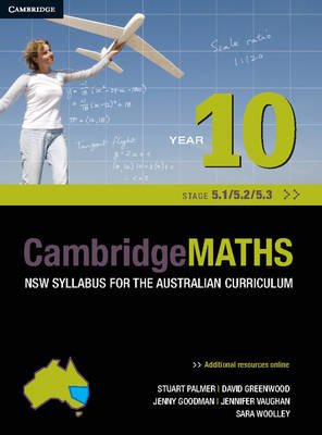 Cambridge Mathematics NSW Syllabus for the Australian Curriculum Year 10 5.1, 5.2 and 5.3 by Stuart Palmer, David Greenwood, Sara Woolley, Jenny Vaughan