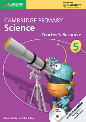 Cambridge Primary Science Stage 5 Teacher's Resource Book with CD-ROM by Fiona Baxter, Liz Dilley