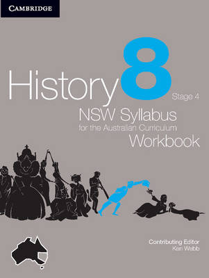 History NSW Syllabus for the Australian Curriculum Year 8 Stage 4 Workbook by Angela Woollacott, Stephen Catton, Luis Siddall
