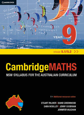 Cambridge Mathematics NSW Syllabus for the Australian Curriculum Year 9 5.1 and 5.2 by Stuart Palmer, David Greenwood, Sara Woolley, Jenny Vaughan