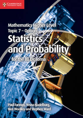 Mathematics Higher Level for the IB Diploma Option Topic 7 Statistics and Probability by Paul Fannon, Vesna Kadelburg, Ben Woolley, Stephen Ward