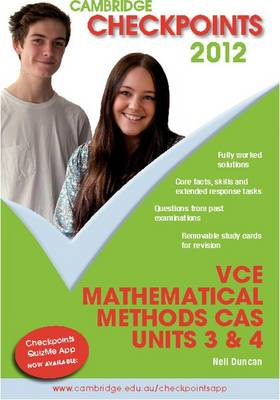 Cambridge Checkpoints VCE Mathematical Methods CAS Units 3 and 4 2012 by Neil Duncan