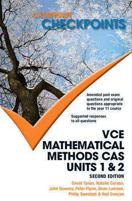 Cambridge Checkpoints VCE Mathematical Methods CAS Units 1 and 2 by Neil Duncan, David Tynan, Natalie Caruso, John Dowsey