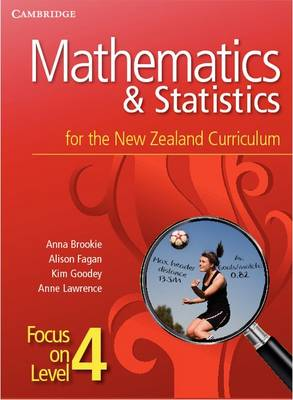 Mathematics and Statistics for the New Zealand Curriculum Focus on Level 4 by Anna Brookie, Alison Fagan, Kim Goodey, Anne Lawrence