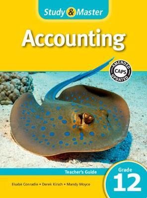 Study & Master Accounting Teacher's Guide Teacher's Guide by Elsabe Conradie, Derek Kirsch, Mandy Moyce