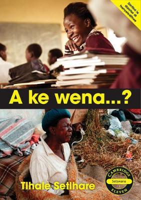 Cambridge 11: A, ke Wena...? Setswana Novel by Tlhale Jacob Setlhare