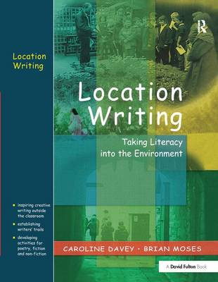 Location Writing Taking Literacy into the Environment by Caroline Davey, Brian Moses