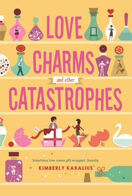 Love Charms and Other Catastrophes by Kimberly Karalius