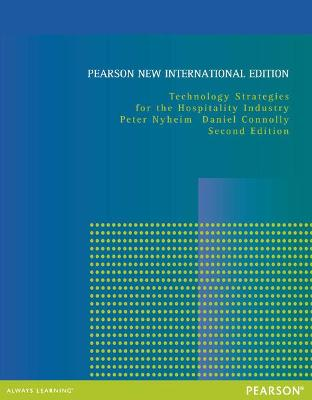 Technology Strategies for the Hospitality Industry: Pearson New International Edition by Peter D. Nyheim, Daniel J Connolly