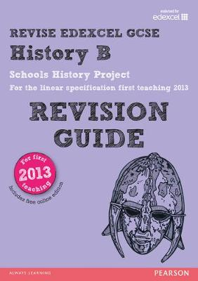 REVISE Edexcel GCSE History B Schools History Project Revision Guide (with online edition) updated for the Edexcel GCSE History B 2013 linear specification by Kirsty Taylor