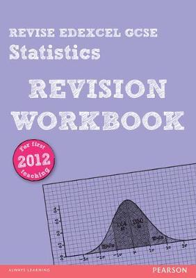 REVISE Edexcel GCSE Statistics Revision Workbook by Rob Summerson