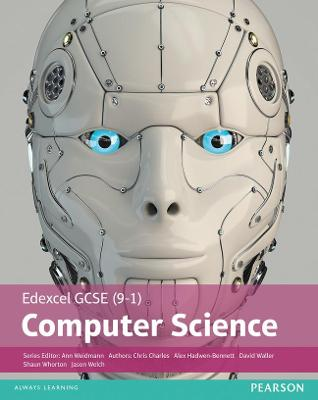 Edexcel GCSE (9-1) Computer Science Student Book by Ann Weidmann, David Waller, Alex Hadwen-Bennett, Chris Charles