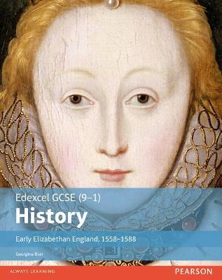 Edexcel GCSE (9-1) History Early Elizabethan England, 1558-1588 Student Book by Georgina Blair