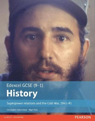 Edexcel GCSE (9-1) History Superpower relations and the Cold War, 1941-91 Student Book by Christopher Catherwood, Nigel Kelly