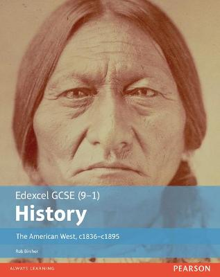 Edexcel GCSE (9-1) History The American West, c1835-c1895 Student Book by Rob Bircher