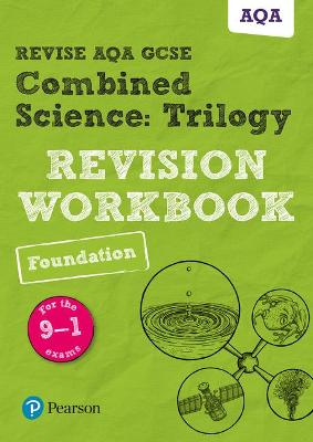 Revise AQA GCSE Combined Science: Trilogy Foundation Revision Workbook for the 9-1 exams by Stephen Hoare, Nora Henry, Catherine Wilson