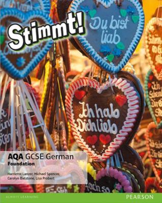 Stimmt! AQA GCSE German Foundation Student Book by Harriette Lanzer, Carolyn Batstone, Lisa Probert, Michael Spencer