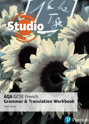 Studio AQA GCSE French Grammar and Translation Workbook by Stuart Glover