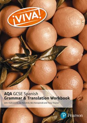 Viva! AQA GCSE Spanish Grammar and Translation Workbook by Tracy Traynor, Ian Kendrick, John Halksworth, Ben Konopinski
