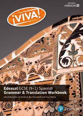 Viva! Edexcel GCSE Spanish Grammar and Translation Workbook by Tracy Traynor, Ian Kendrick, John Halksworth