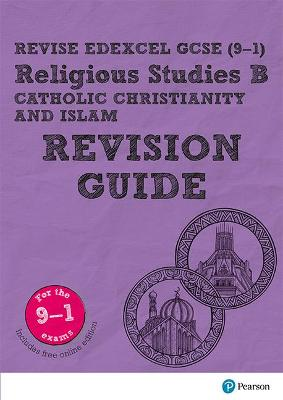 Revise Edexcel GCSE (9-1) Religious Studies B, Catholic Christianity & Islam Revision Guide (with free online edition) by Tanya Hill