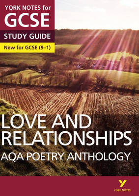 AQA Poetry Anthology - Love and Relationships: York Notes for GCSE (9-1) YNA5 GCSE AQA Poetry Anthology - Love and Relationships 2016 by