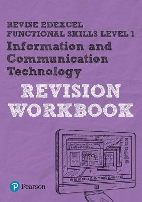 Revise Edexcel Functional Skills ICT Level 1 Workbook by Luke Dunn
