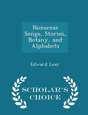 Nonsense Songs, Stories, Botany, and Alphabets - Scholar's Choice Edition by Edward Lear