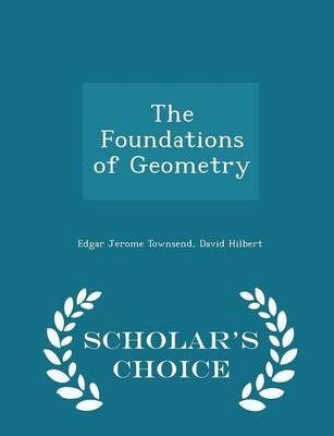 The Foundations of Geometry - Scholar's Choice Edition by Edgar Jerome Townsend, David Hilbert