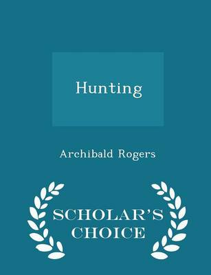Hunting - Scholar's Choice Edition by Archibald Rogers