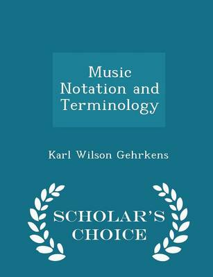 Music Notation and Terminology - Scholar's Choice Edition by Karl Wilson Gehrkens